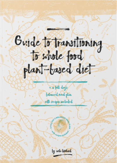 Full Guide to Transitioning to Whole Food Plant-Based Diet